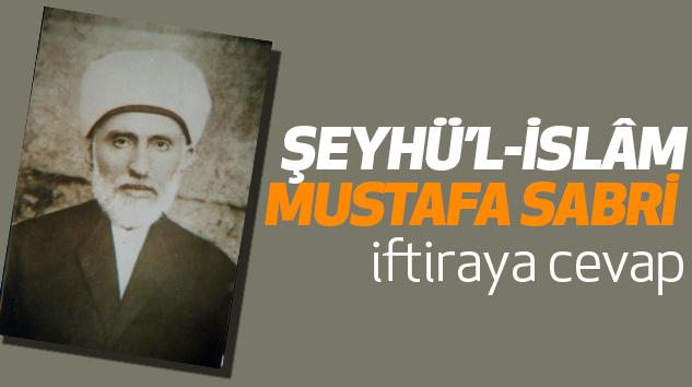 Şeyhü'l-İslâm Mustafa Sabri Ve İftiraya Cevap
