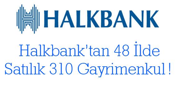 Halkbank'tan 48 ilde satılık 310 gayrimenkul!