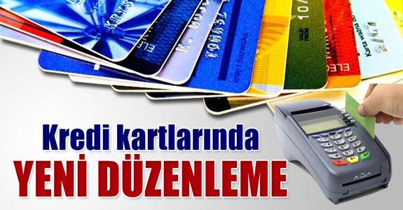 KREDİ KARTLARINDA YENİ DÜZENLEME!