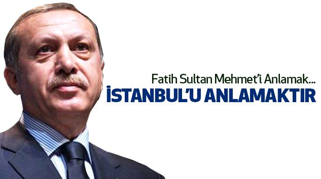 Fatih Sultan Mehmet'i Anlamak, İstanbul'u Anlamaktır...