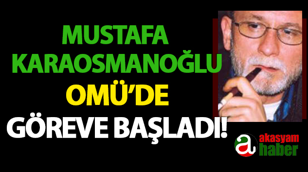Mustafa Karaosmanoğlu OMÜ'de Göreve Başladı!