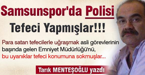 Samsunspor'da Polisi Tefeci Yapmışlar!!!