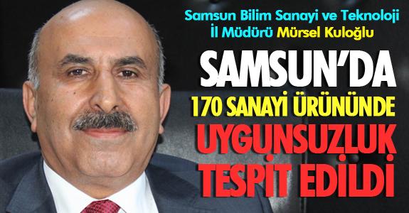 SAMSUN'DA 170 SANAYİ ÜRÜNÜNDE UYGUNSUZLUK TESPİT EDİLDİ