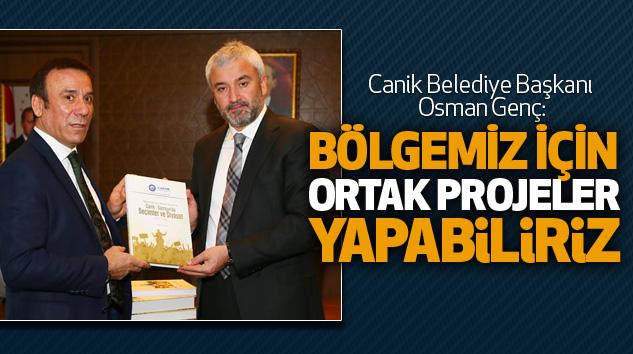 Canik Belediye Başkanı Osman Genç:Bölgemiz İçin Ortak Projeler Yapabiliriz