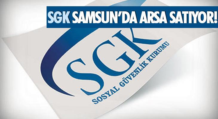 SGK SAMSUN'DA ARSA SATIYOR!