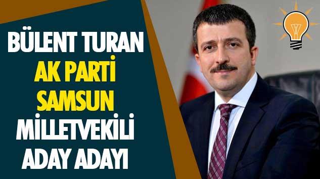 Bülent Turan Ak Parti Samsun Milletvekili Aday Adayı