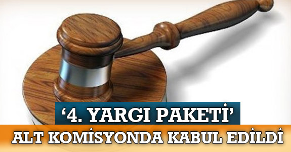'4. YARGI PAKETİ' ALT KOMİSYONDA KABUL EDİLDİ