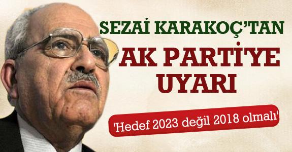 SEZAİ KARAKOÇ'TAN AK PARTİ'YE UYARI