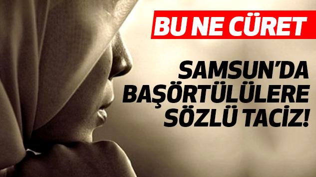 Samsun'da Başörtülülere Sözlü Taciz!