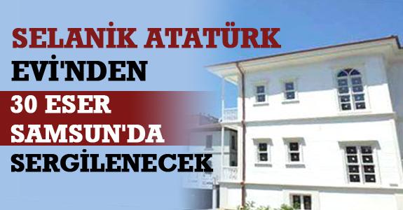 Selanik Atatürk Evi'nden 30 Eser Samsun'da Sergilenecek