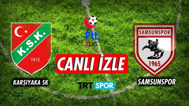 Karşıyaka - Samsunspor maçı ne zaman hangi kanalda? Trt Spor izle