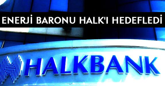 ENERJİ BARONU HALK'I HEDEFLEDİ