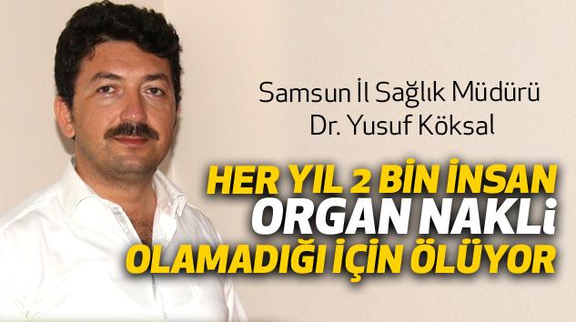 Dr. Yusuf Köksal: Her Yıl 2 Bin İnsan Organ Nakli Olamadığı İçin Ölüyor