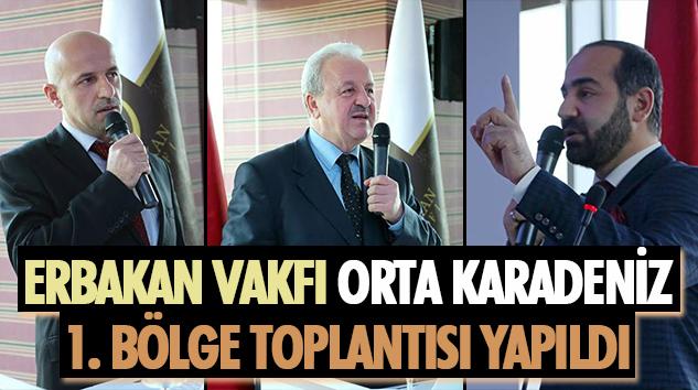 Erbakan Vakfı Orta Karadeniz 1. Bölge Toplantısı Yapıldı