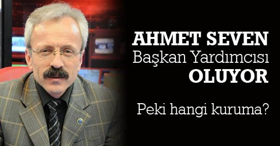 Ahmet Seven Başkan Yardımcısı oluyor
