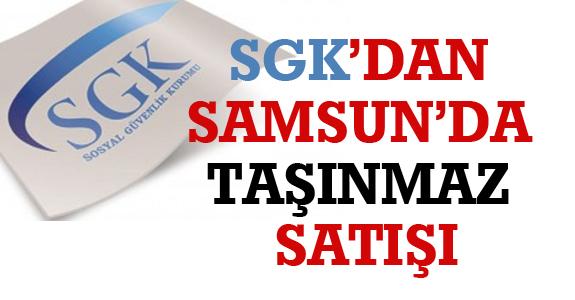 SGK'TAN SAMSUN'DA TAŞINMAZ SATIŞI