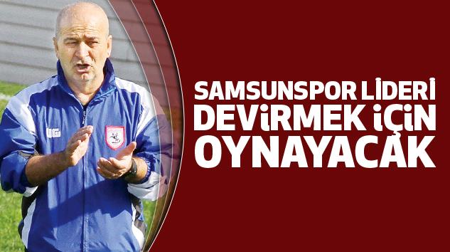 Samsunspor'un Lideri Devirmek İçin Oynayacak..
