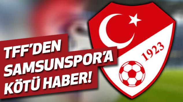 TFFDEN Samsunspor'a Kötü Haber!