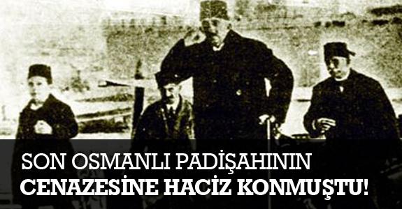 Son Osmanlı Padişahının cenazesine haciz konmuştu
