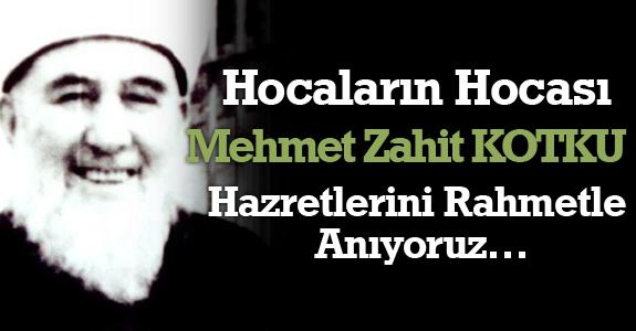 Hocaların Hocası Mehmet Zahit KOTKU Hazretlerini Rahmetle Anıyoruz