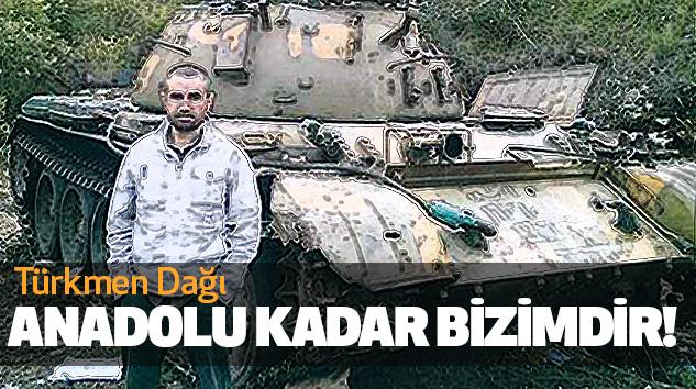Türkmen Dağı Anadolu Kadar Bizimdir!