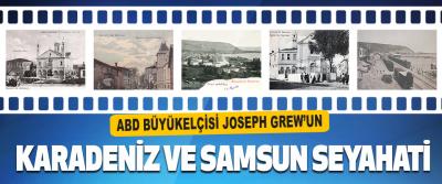 ABD Büyükelçisi Joseph Grew'un Karadeniz ve Samsun Seyahati