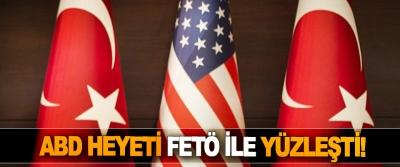 ABD heyeti FETÖ İle Yüzleşti!