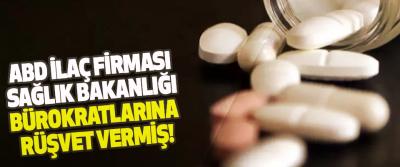 Abd ilaç firması sağlık bakanlığı bürokratlarına rüşvet vermiş!