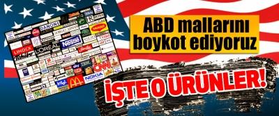 ABD mallarını boykot ediyoruz; İşte O Ürünler!