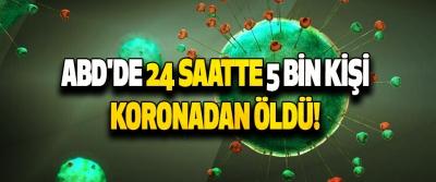 ABD'de 24 Saatte 5 Bin Kişi Koronadan Öldü!