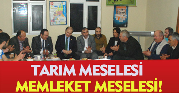 TARIM MESELESİ MEMLEKET MESELESİ!