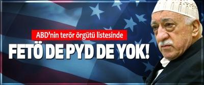 Abd'nin terör örgütü listesinde Fetö de Pyd de Yok!