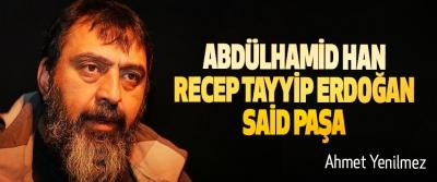 Abdülhamid Han, Recep Tayyip Erdoğan, Said Paşa
