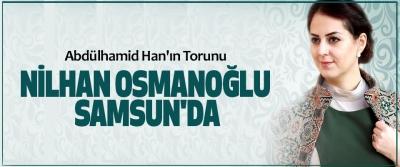 Abdülhamid Han'ın Torunu Nilhan Osmanoğlu Samsun'da
