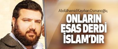 Abdülhamid Kayıhan Osmanoğlu: Onların Esas Derdi İslam'dır