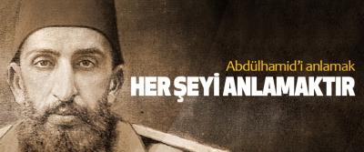 Abdülhamid'i anlamak her şeyi anlamaktır