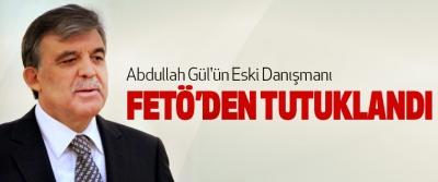 Abdullah Gül'ün Eski Danışmanı Fetö'den Tutuklandı