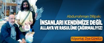 Abdurrahman Dilipak: İnsanları kendimize değil, Allah'a ve Rasulüne çağırmalıyız!