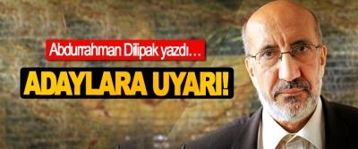 Abdurrahman Dilipak yazdı, Adaylara uyarı!