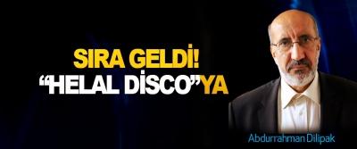 """Abdurrahman Dilipak Yazdı; Sıra geldi """"helal disco""""ya!"""