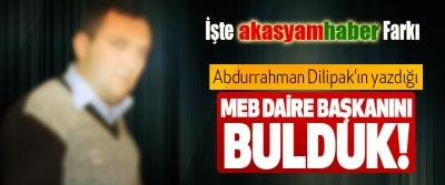 Abdurrahman Dilipak'ın yazdığı Meb daire başkanını bulduk!