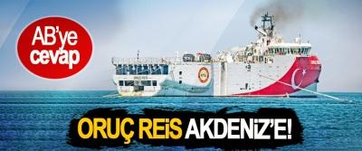 AB'ye cevap: Oruç Reis Akdeniz'e!