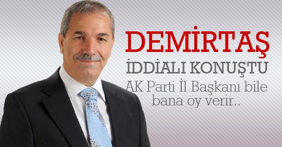 AK Parti İl Başkanı bile bana oy verir