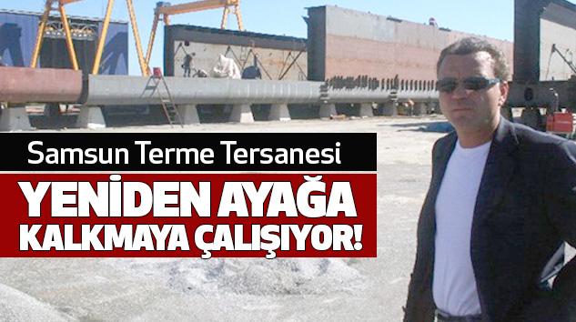 Samsun Terme Tersanesi Yeniden Ayağa Kalkmaya Çalışıyor!