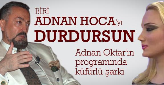 Adnan Oktar'ın programında küfürlü şarkı!