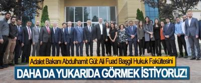 Adalet Bakanı Abdulhamit Gül: Ali Fuad Başgil Hukuk Fakültesini Daha da yukarıda görmek istiyoruz!