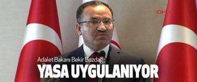 Adalet Bakanı Bekir Bozdağ: Yasa Uygulanıyor