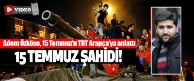 Adem Özköse, 15 Temmuz'u TRT Arapça'ya anlattı