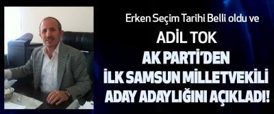 Adil Tok AK Parti'den ilk Samsun milletvekili aday adayı oldu!