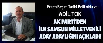 Adil Tok AK Parti'den ilk Samsun milletvekili aday adayı oldu!